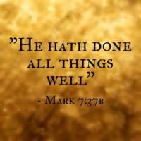 'he Hath Done All Things Well'
